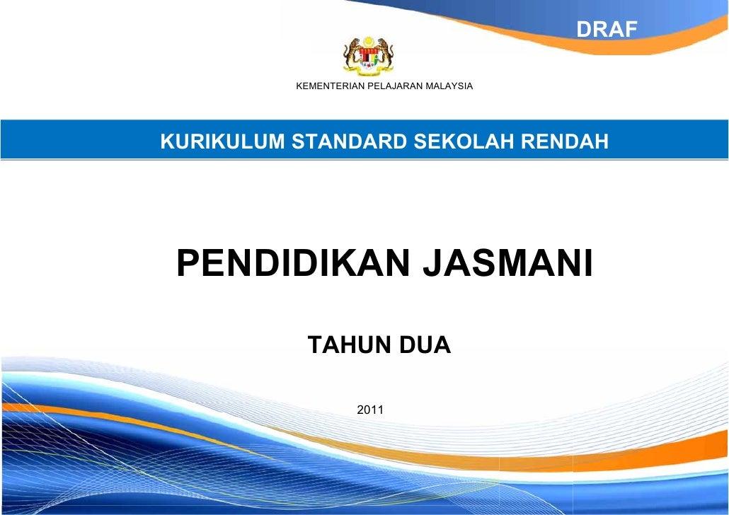 DRAF          KEMENTERIAN PELAJARAN MALAYSIAKURIKULUM STANDARD SEKOLAH RENDAH PENDIDIKAN JASMANI           TAHUN DUA      ...