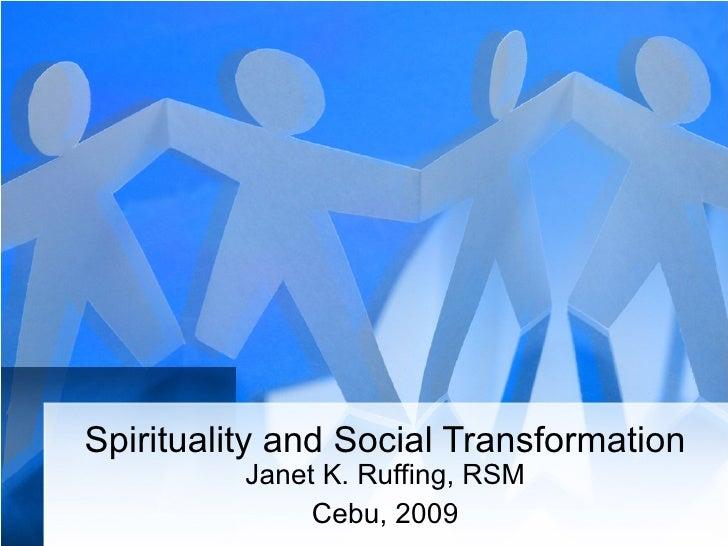 Spirituality and Social Transformation Janet K. Ruffing, RSM Cebu, 2009