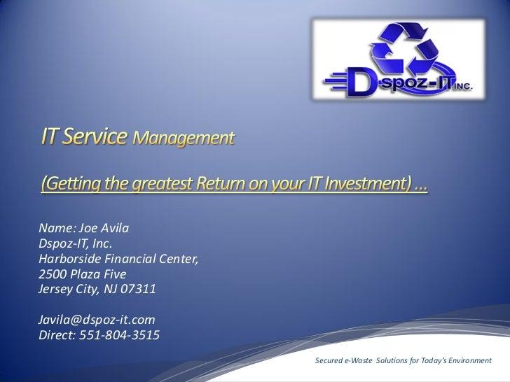 Name: Joe AvilaDspoz-IT, Inc.Harborside Financial Center,2500 Plaza FiveJersey City, NJ 07311Javila@dspoz-it.comDirect: 55...