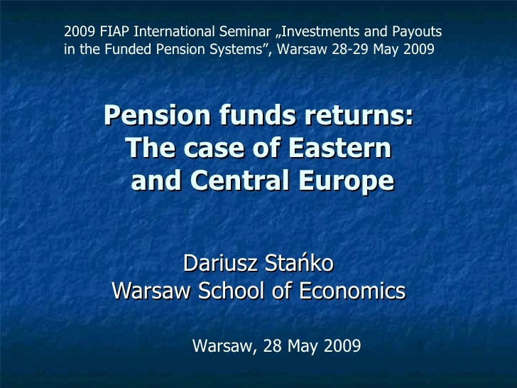 Pension funds returns:  The case of Eastern  and Central Europe Dariusz Stańko Warsaw School of Economics Warsaw, 28 May 2...