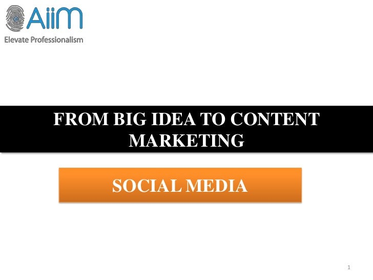 FROM BIG IDEA TO CONTENT      MARKETING     SOCIAL MEDIA                           1