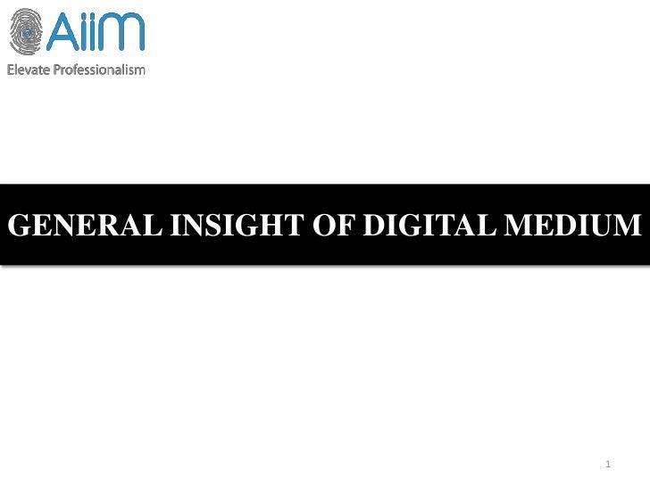 GENERAL INSIGHT OF DIGITAL MEDIUM                               1