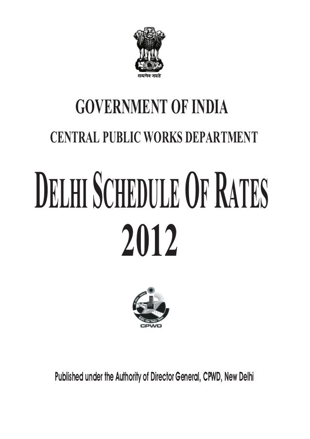 GOVERNMENT OF INDIA CENTRAL PUBLIC WORKS DEPARTMENTDELHI SCHEDULE OF RATES                       2012  Published under the...