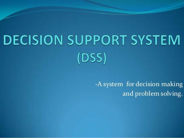 -A system for decision making         and problem solving.