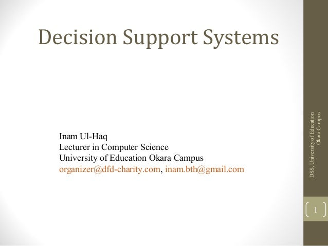 Decision Support Systems Inam Ul-Haq Lecturer in Computer Science University of Education Okara Campus organizer@dfd-chari...
