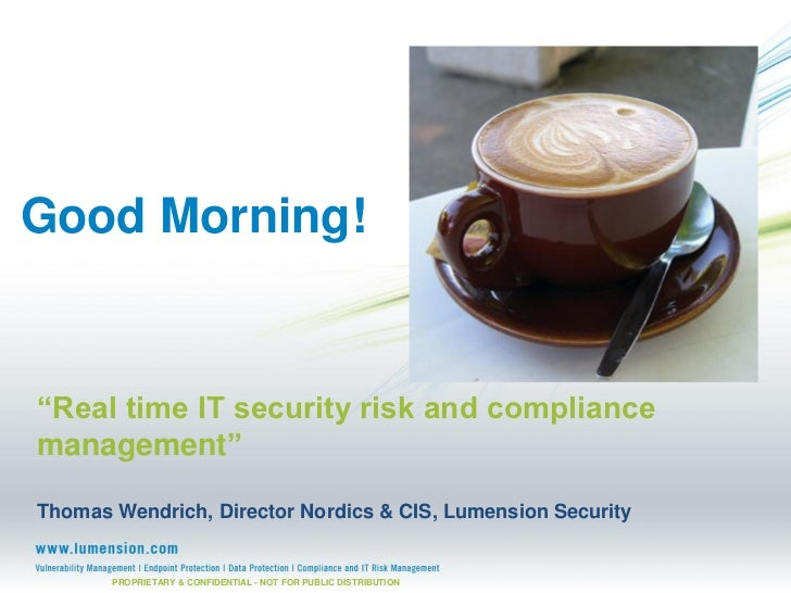"""Good Morning!""""Real time IT security risk and compliancemanagement""""Thomas Wendrich, Director Nordics & CIS, Lumension Secur..."""