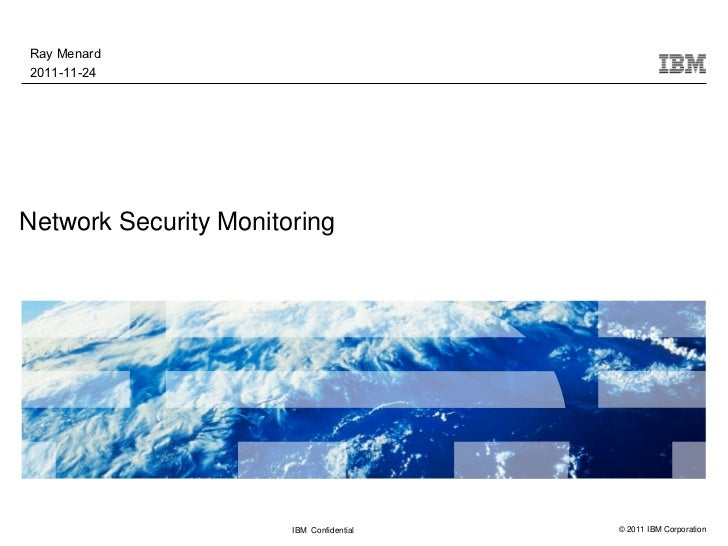 Ray Menard2011-11-24Network Security Monitoring                       IBM Confidential   © 2011 IBM Corporation