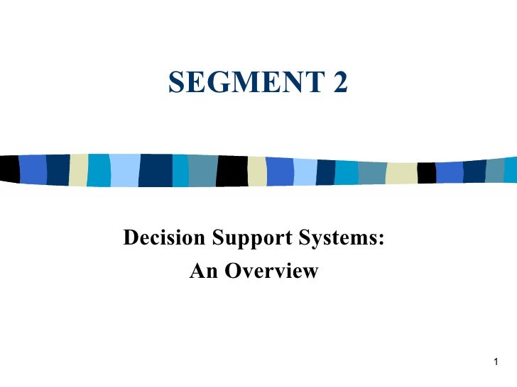 SEGMENT 2 Decision Support Systems: An Overview