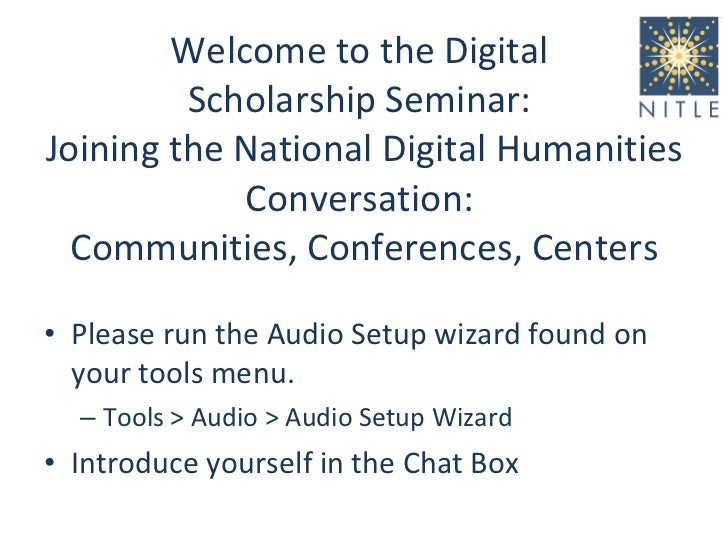 Welcome to the Digital  Scholarship Seminar:  Joining the National Digital Humanities Conversation:  Communities, Conferen...
