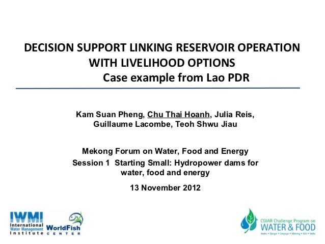 DECISION SUPPORT LINKING RESERVOIR OPERATION           WITH LIVELIHOOD OPTIONS             Case example from Lao PDR      ...