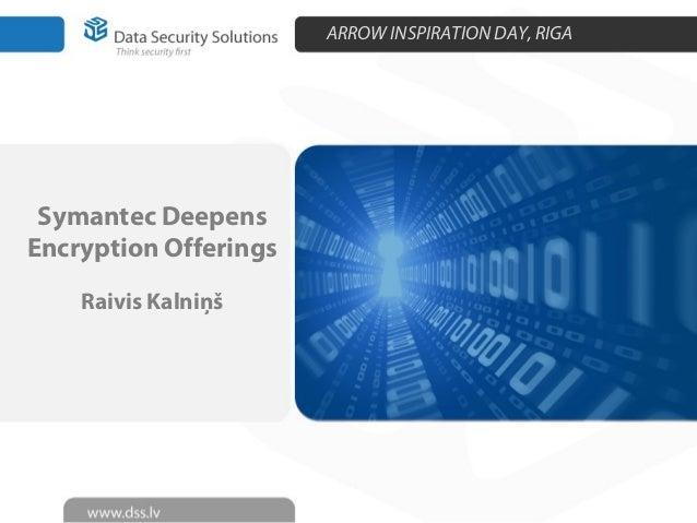 ARROW INSPIRATION DAY, RIGA Symantec Deepens Encryption Offerings Raivis Kalniņš