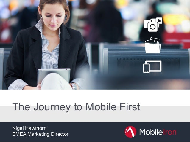 The Journey to Mobile First Nigel Hawthorn EMEA Marketing Director