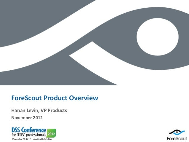 ForeScout Product Overview Hanan Levin, VP Products November 2012© 2012 ForeScout Technologies, Page 1   ForeScout Confide...