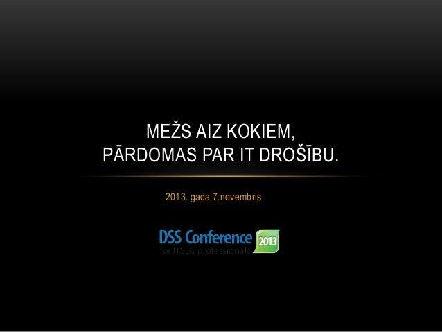 DSS ITSEC 2013 Conference 07.11.2013 - Maris Gabalins Keynote
