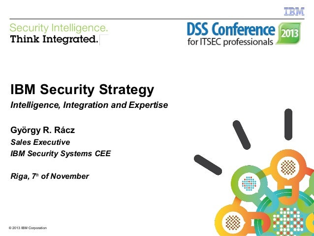 IBM Security Systems  IBM Security Strategy Intelligence, Integration and Expertise György R. Rácz Sales Executive IBM Sec...