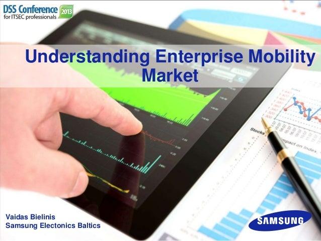 Understanding Enterprise Mobility Market  Vaidas Bielinis Samsung Electonics Baltics
