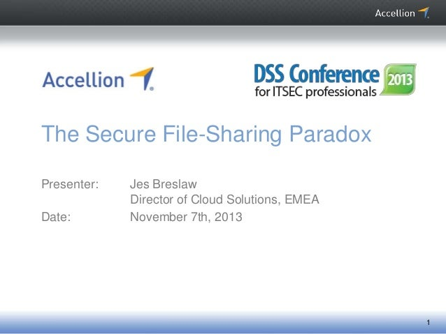 The Secure File-Sharing Paradox Presenter: Date:  Jes Breslaw Director of Cloud Solutions, EMEA November 7th, 2013  1