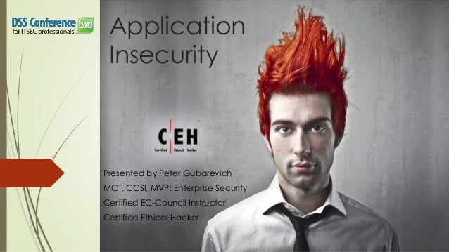 Application Insecurity  Presented by Peter Gubarevich MCT, CCSI, MVP: Enterprise Security Certified EC-Council Instructor ...
