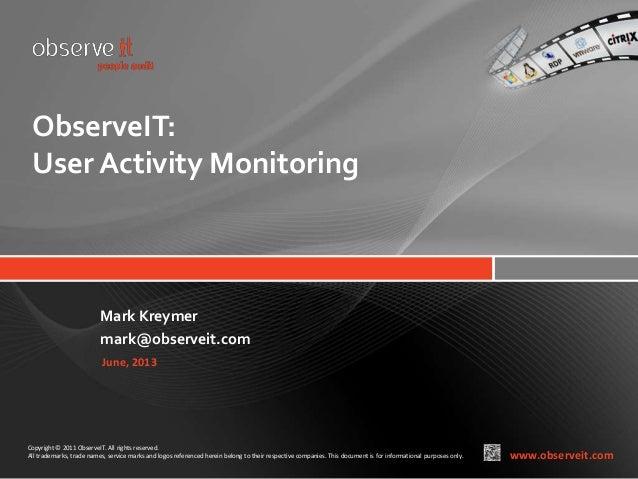 ObserveIT: User Activity Monitoring  Mark Kreymer mark@observeit.com June, 2013  Copyright © 2011 ObserveIT. All rights re...