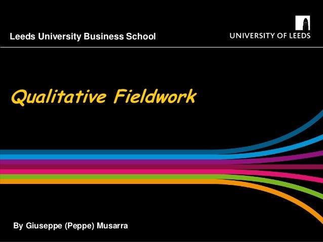 Leeds University Business SchoolQualitative FieldworkBy Giuseppe (Peppe) Musarra