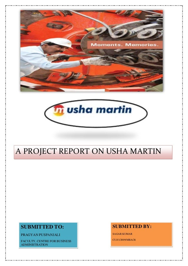 A PROJECT REPORT ON USHA MARTINLIMITED SUBMITTED TO:                  SUBMITTED BY:                                SAGAR K...
