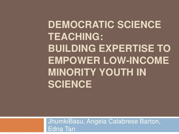Democratic science teaching:Building expertise to empower low-income minority youth in science <br />JhumkiBasu, Angela Ca...