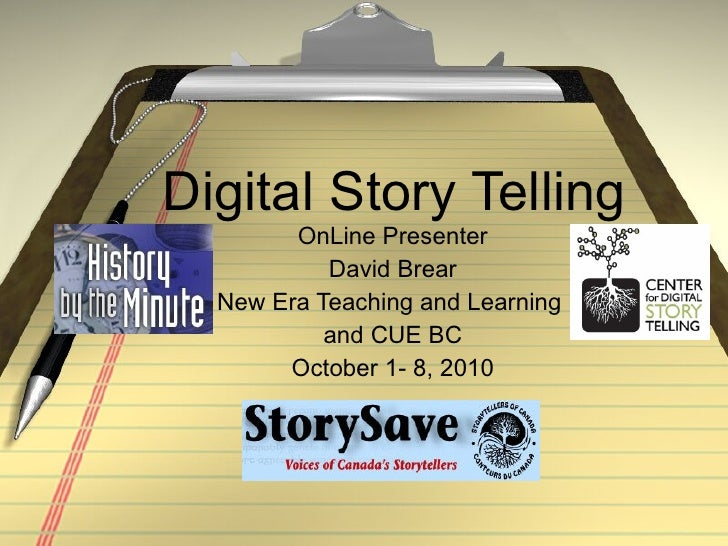 Digital Story Telling OnLine Presenter David Brear New Era Teaching and Learning  and CUE BC October 1- 8, 2010