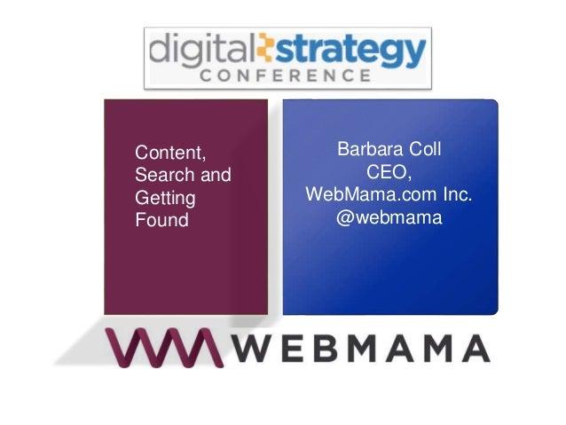 Barbara Coll CEO, WebMama.com Inc. @webmama Content, Search and Getting Found