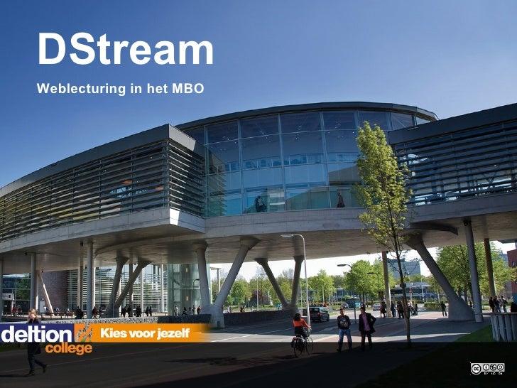 DStream <ul><li>Weblecturing in het MBO </li></ul>