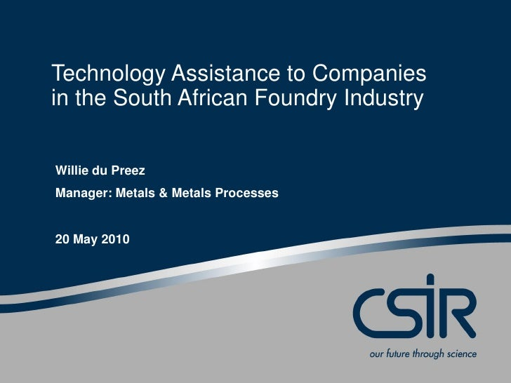 Technology Assistance to Companiesin the South African Foundry IndustryCSIR OPCO MeetingWillie du Preez30 OctoberMetals & ...