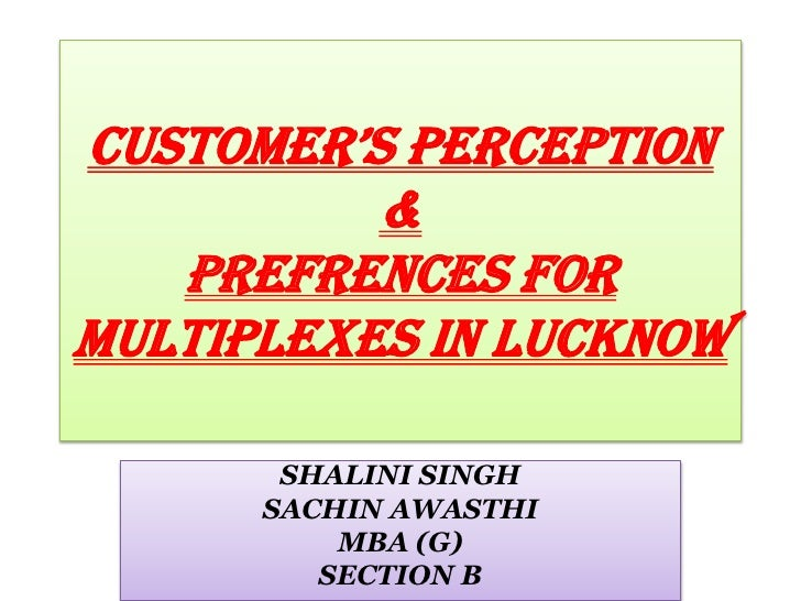 CUSTOMER'S PERCEPTION           &    PREFRENCES FOR multiplexes IN LUCKNOW         SHALINI SINGH       SACHIN AWASTHI     ...