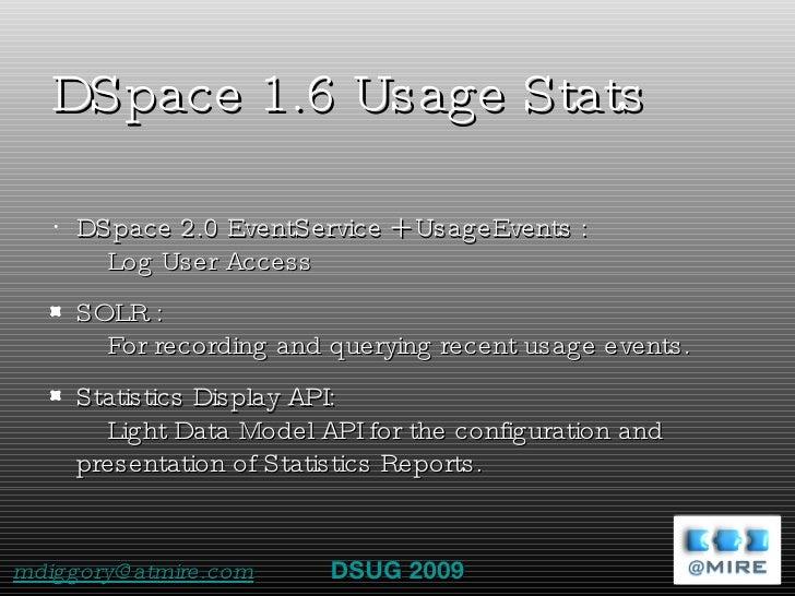 DSpace 1.6 Usage Stats <ul><li>DSpace 2.0 EventService + UsageEvents :  Log User Access </li></ul><ul><li>SOLR :  For reco...