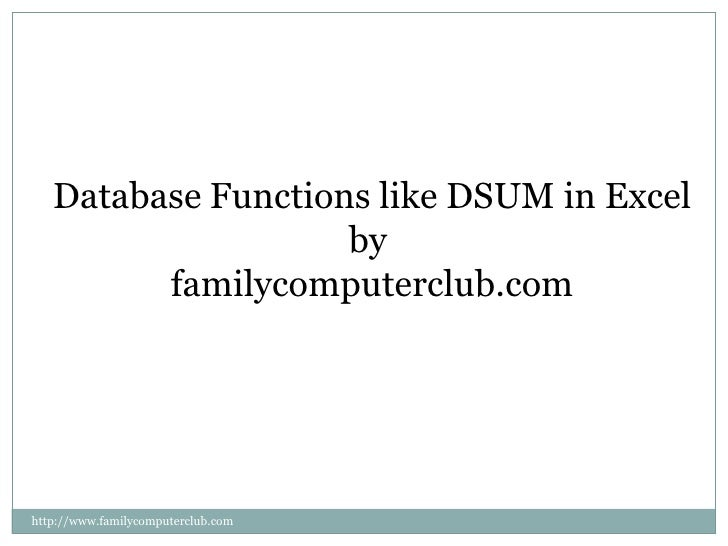 Database Functions like DSUM in Excel<br />by <br />familycomputerclub.com<br />http://www.familycomputerclub.com<br />