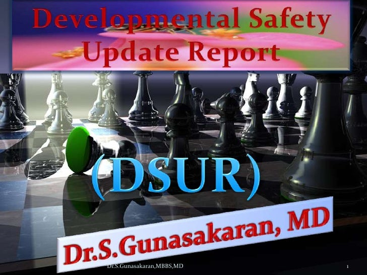 Developmental Safety <br />Update Report<br />(DSUR)<br />Dr.S.Gunasakaran, MD<br />Dr.S.Gunasakaran,MBBS,MD<br />1<br />