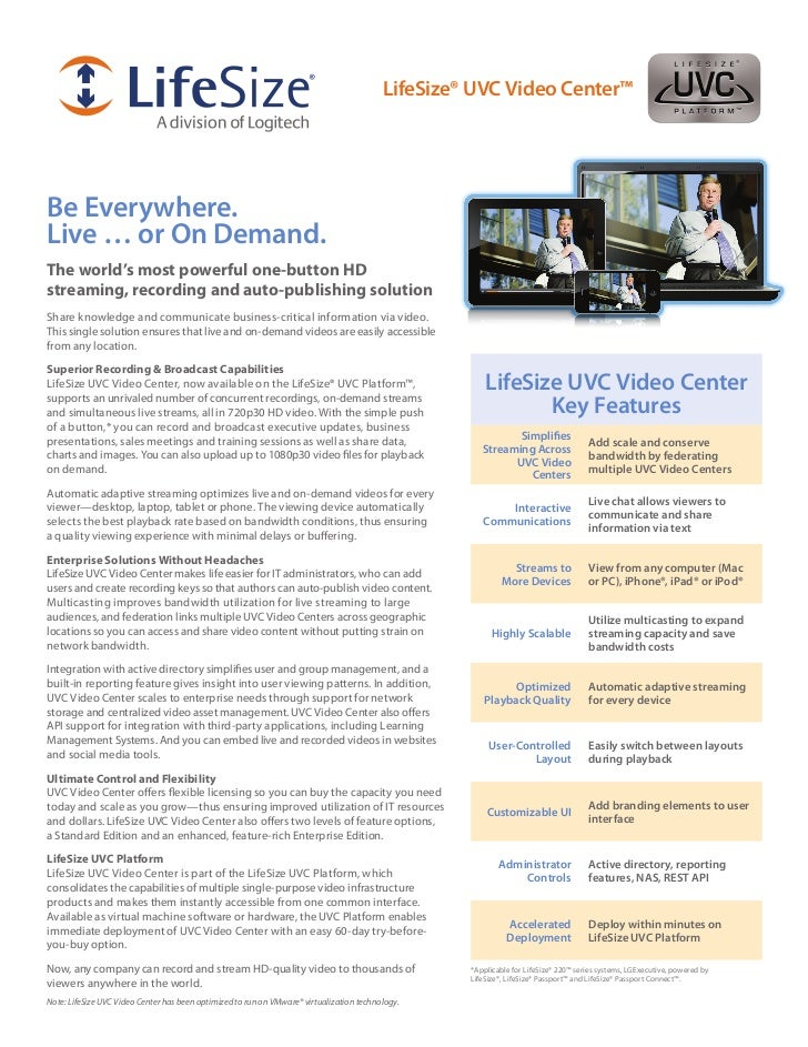LifeSize® UVC Video Center™Be Everywhere.Live … or On Demand.The world's most powerful one-button HDstreaming, recording a...