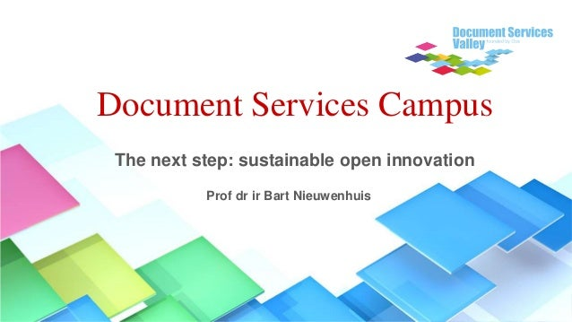 Document Services Campus The next step: sustainable open innovation           Prof dr ir Bart Nieuwenhuis