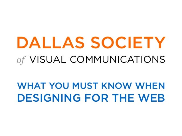 of VISUAL COMMUNICATIONS DALLAS SOCIETY WHAT YOU MUST KNOW WHEN DESIGNING FOR THE WEB