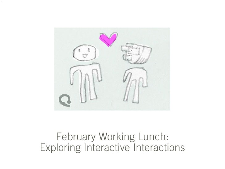 February Working Lunch: Exploring Interactive Interactions