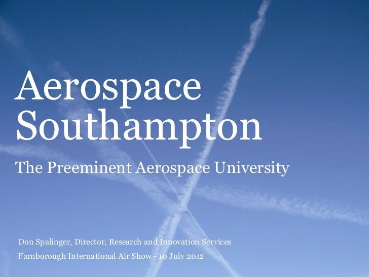 AerospaceSouthamptonThe Preeminent Aerospace UniversityDon Spalinger, Director, Research and Innovation ServicesFarnboroug...