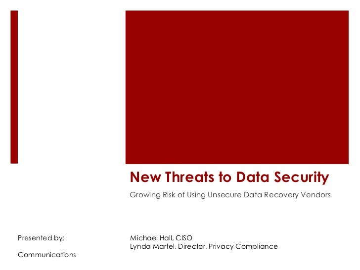 New Threats to Data Security                 Growing Risk of Using Unsecure Data Recovery VendorsPresented by:    Michael ...