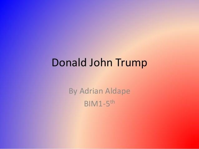 Donald John Trump By Adrian Aldape BIM1-5th