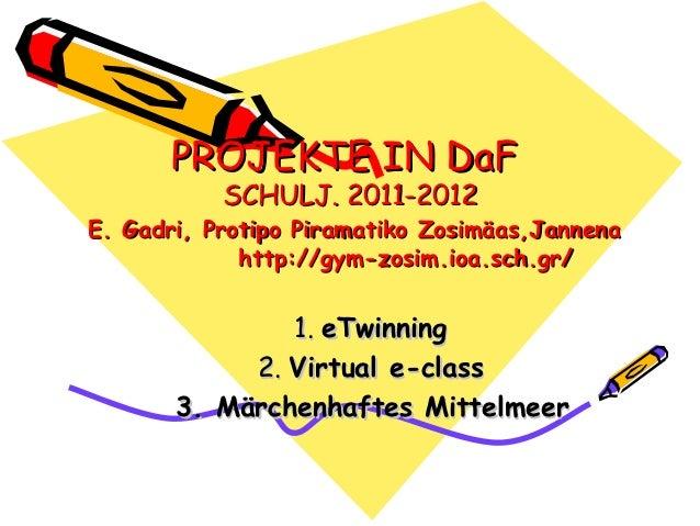 PROJEKTE IN DaF           SCHULJ. 2011-2012E. Gadri, Protipo Piramatiko Zosimäas,Jannena             http://gym-zosim.ioa....