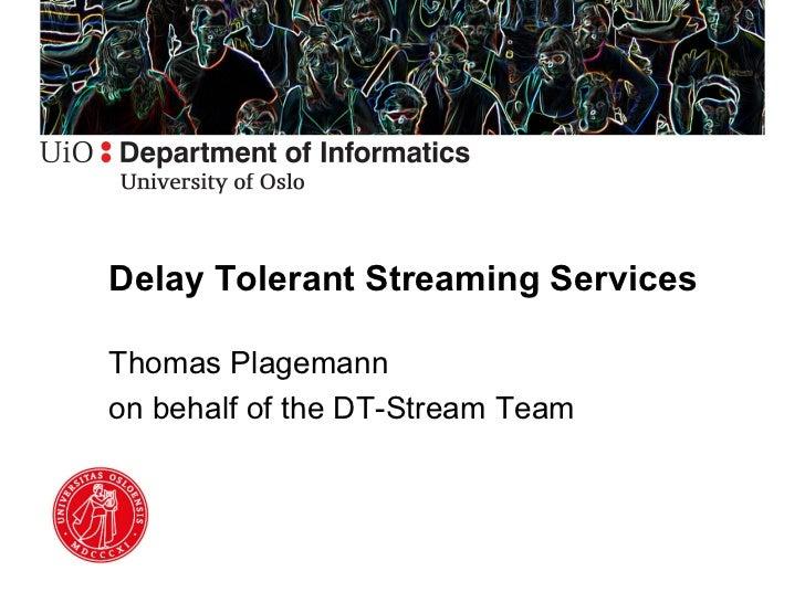 Delay Tolerant Streaming Services, Thomas Plagemann, UiO