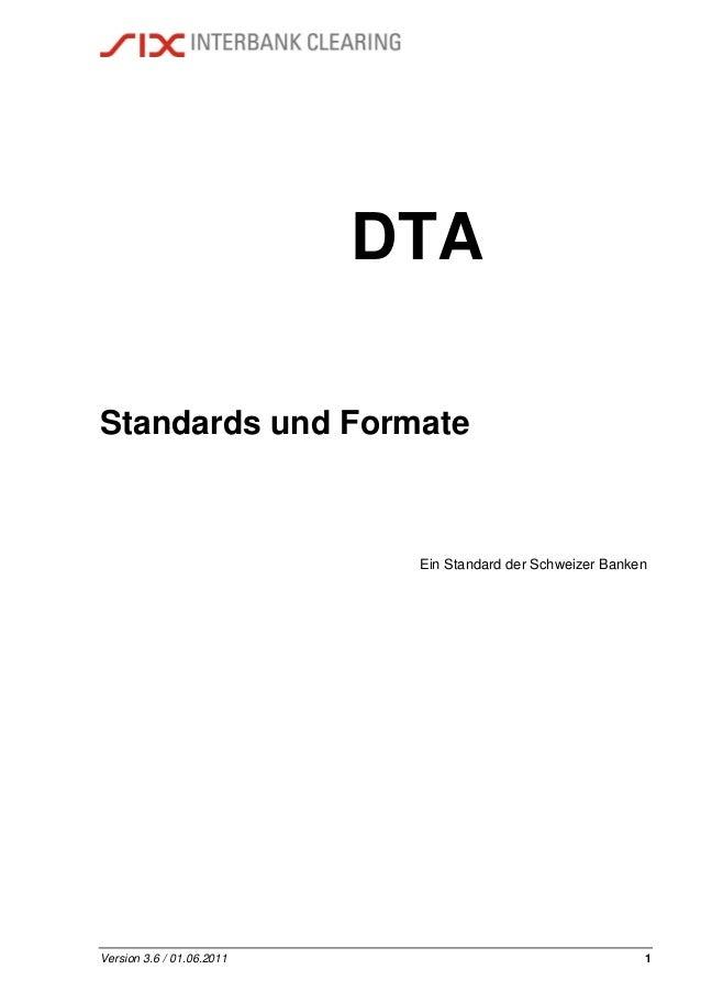 Version 3.6 / 01.06.2011 1 DTA Standards und Formate Ein Standard der Schweizer Banken