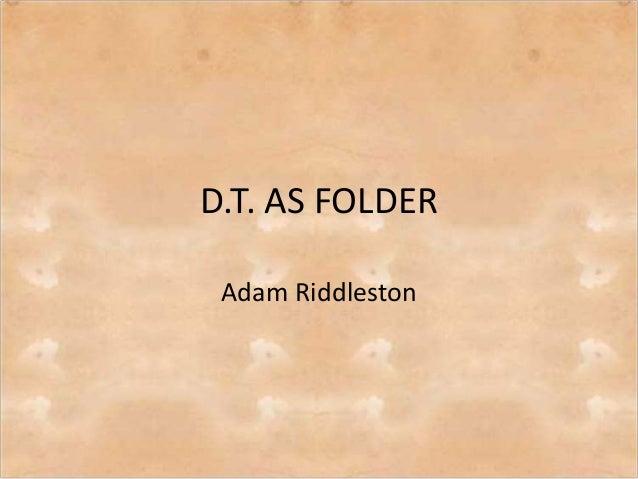 D.T. AS FOLDERAdam Riddleston
