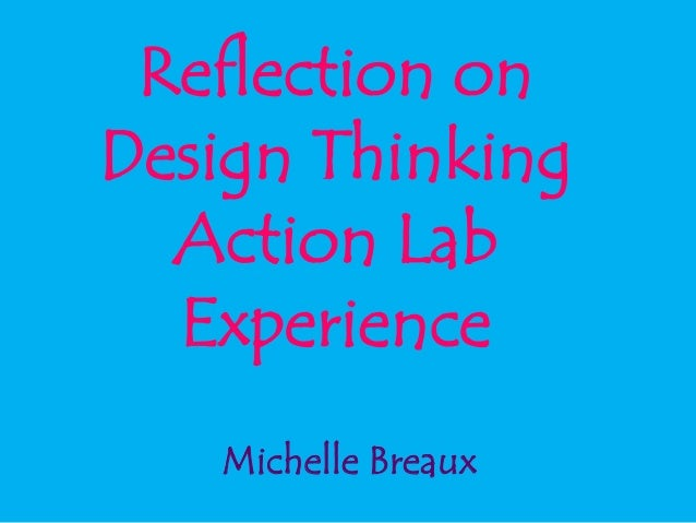 Reflection on Design Thinking Action Lab Experience Michelle Breaux