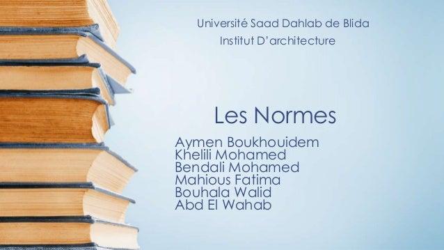 Les Normes Aymen Boukhouidem Khelili Mohamed Bendali Mohamed Mahious Fatima Bouhala Walid Abd El Wahab Université Saad Dah...