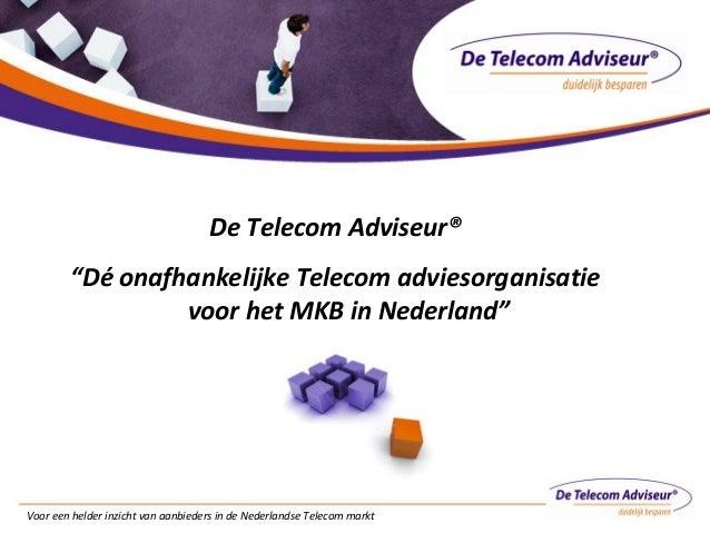 """Voor een helder inzicht van aanbieders in de Nederlandse Telecom markt De Telecom Adviseur® """"Dé onafhankelijke Telecom adv..."""