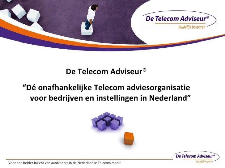 """Voor een helder inzicht van aanbieders in de Nederlandse Telecom markt De Telecom Adviseur® """" Dé onafhankelijke Telecom ad..."""