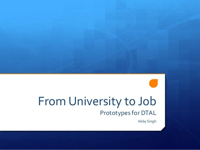 From University to Job Prototypes for DTAL Abby Singh